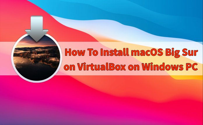 How to Install macOS Big Sur on VirtualBox on Windows? 8 Step Guide TechRechard