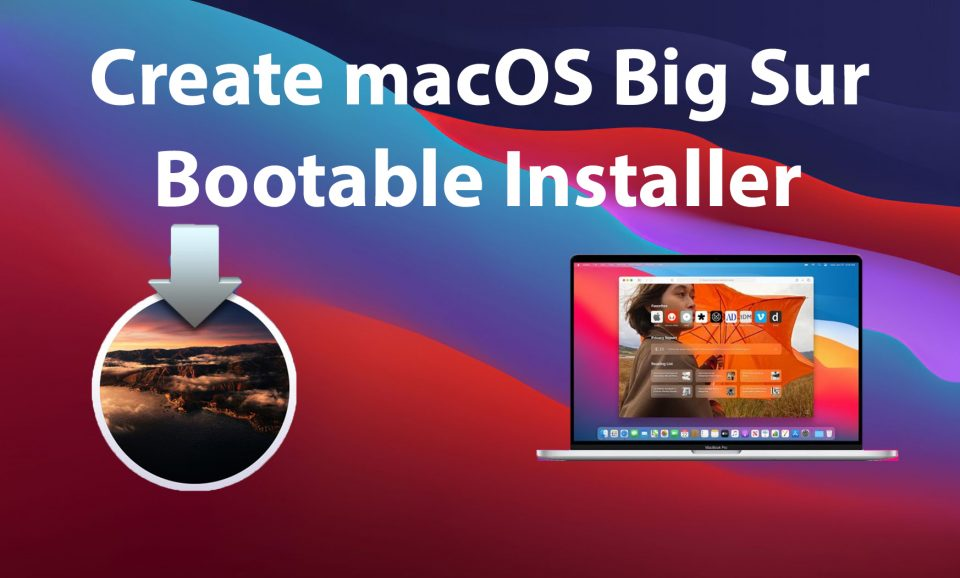 How to Create macOS Big Sur Bootable Installer for Clean Installation: 2 Easy Steps (MAC only) TechRechard