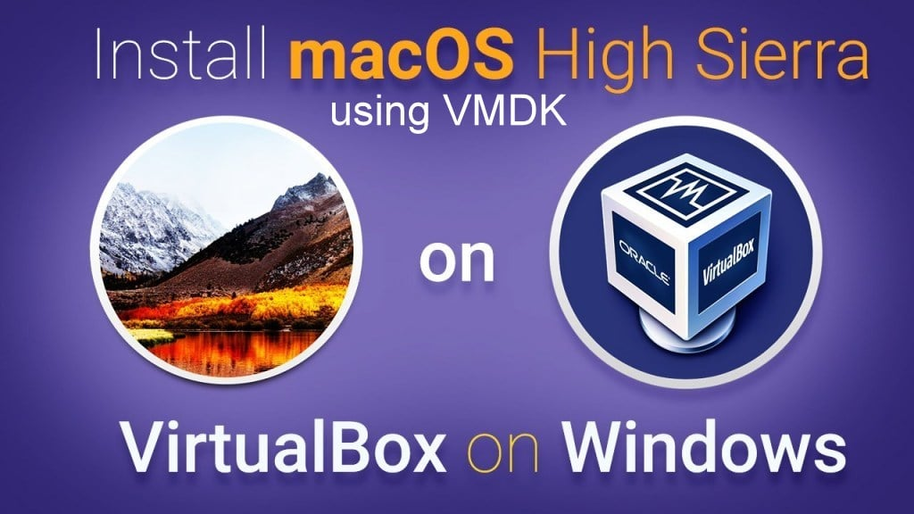 How To Install MacOS High Sierra On VirtualBox On Windows (Using VMDK): 8 Step Ultimate Guide TechRechard
